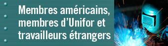 Membres américains, membres d'Unifor et travailleurs étrangers